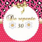 De repente 30 – Kit festa grátis para imprimir
