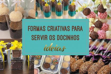 Ideias criativas e diferentes para servir os docinhos de festa